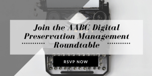 Digital Preservation Management…Best Practices vs. Reality: Take Part in the Digital Preservation Management Roundtable