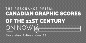 The Resonance Prism: Canadian Graphic Scores of the 21st Century