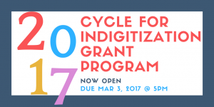2017 Cycle for Indigitization Grant Program open