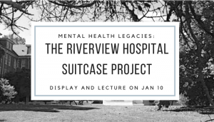 Mental Health Legacies: The Riverview Hospital Suitcase Project