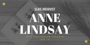 SLAIS Welcomes Archivist Anne Lindsay as Speaker for 2017 Colloquium