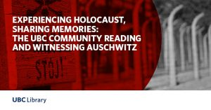 Experiencing the Holocaust, Sharing Memories: The UBC Community Reading and Witnessing Auschwitz